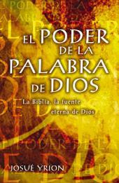 El poder de la Palabra de Dios: La Biblia, la fuente eterna de Dios