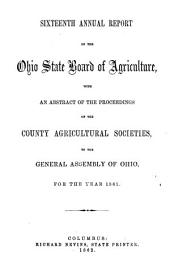 Annual Report of the Ohio State Board of Agriculture: With an Abstract of the Proceedings of the County Agricultural Societies, to the General Assembly of Ohio ..., Volume 16