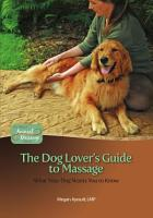 The Dog Lover s Guide to Massage  What Your Dog Wants You to Know PDF