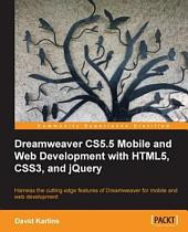 Dreamweaver CS5.5 Mobile and Web Development with HTML5, CSS3, and JQuery: Harness the Cutting Edge Features of Dreamweaver for Mobile and Web Development