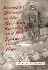 Fearless Women in the Mexican Revolution and the Spanish Civil War