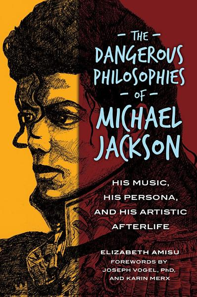 Download The Dangerous Philosophies of Michael Jackson  His Music  His Persona  and His Artistic Afterlife Book
