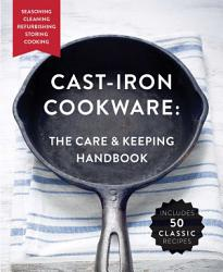 Cast Iron Cookware The Care And Keeping Handbook Book PDF
