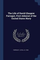 The Life of David Glasgow Farragut: First Admiral of the United States Navy, Embodying His Journal and Letters