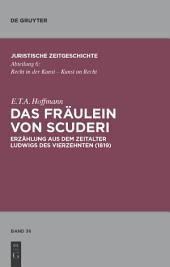 Das Fräulein von Scuderi: Erzählung aus dem Zeitalter Ludwigs des Vierzehnten (1819). Mit Kommentaren von Heinz Müller-Dietz und Marion Bönnighausen