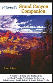 Hikernut's Grand Canyon Companion: A Guide to Hiking and Backpacking the Most Popular Trails into the Canyon (Second Edition): Edition 2