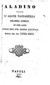 Aladino, ossia l'Abate Taccarella. Dramma comico in due atti [in prose and verse].