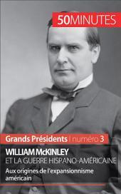William McKinley et la guerre hispano-américaine: Aux origines de l'expansionnisme américain