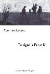 Tu signais Ernst K.: Roman