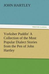 Yorksher Puddin' A Collection of the Most Popular Dialect Stories from the Pen of John Hartley