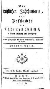 Die christlichen Jahrhunderte, oder Geschichte des Christenthums, in seinem Ursprung und Fortgange: Band 5