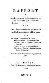 Rapport a Son Excellence le Landamman et a la Diete des 19 Cantons de la Suisse sur les etablissemens agricoles de Fellenberg, a Hofwyl par ---, (E. V. B.) Crud de Genthod, ..... Meyer, ..... Tobler de I'Au, ..... Hunkeler. Remis a S. E. le Landamman le 29 Septembre 1808