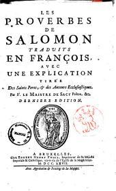 Les Proverbes de Salomon traduits en francois avec une explication tiree des Saints Peres, & des Auteurs Ecclesiastiques. Par Sr. le Maistre de Sacy ..