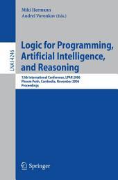 Logic for Programming, Artificial Intelligence, and Reasoning: 13th International Conference, LPAR 2006, Phnom Penh, Cambodia, November 13-17, 2006, Proceedings
