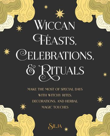 Wiccan Feasts  Celebrations  and Rituals PDF