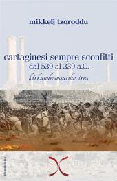 Cartaginesi sempre sconfitti: dal 539 al 339 a.C.