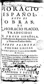 Horacio español: esto es obras de Q. Horacio Flacco traducidas en prosa española e ilustradas con argumentos, epitomes y notas en el mismo idioma : parte primera poesias liricas