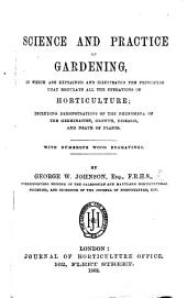 Science and Practice of Gardening, in which are explained and illustrated the principles that regulate all the operations of horticulture. With ... engravings