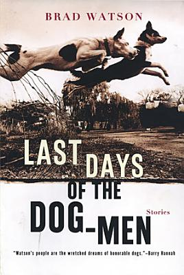 Last Days of the Dog Men  Stories