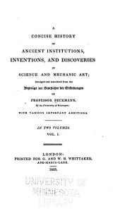 A Concise History of Ancient Institutions, Inventions, and Discoveries in Science and Mechanic Art: Volume 1