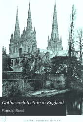 Gothic Architecture in England: An Analysis of the Origin & Development of English Church Architecture from the Norman Conquest to the Dissolution of the Monasteries