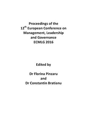 ECMLG 2016   Proceedings of the 12th European Conference on Management  Leadership and Governance