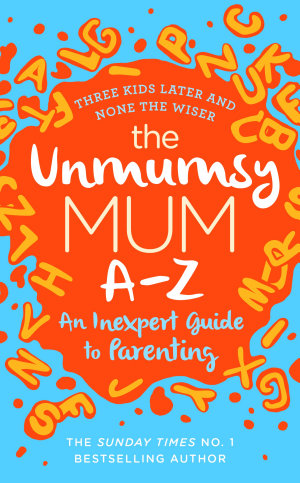 The Unmumsy Mum A Z     An Inexpert Guide to Parenting