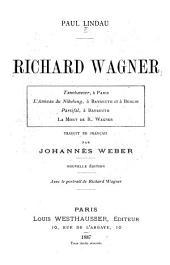 Richard Wagner: Tannhaeuser à Paris, L'anneau du Nibelung à Bayreuth et à Berlin, Parsifal à Bayreuth, La mort de R. Wagner