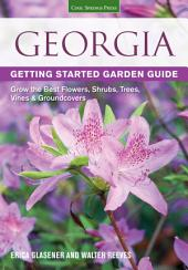 Georgia Getting Started Garden Guide: Grow the Best Flowers, Shrubs, Trees, Vines & Groundcovers