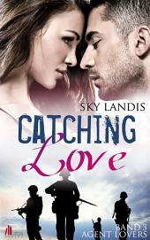 Catching Love: Agent Lovers Reihe: Band 3