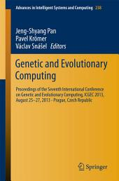 Genetic and Evolutionary Computing: Proceedings of the Seventh International Conference on Genetic and Evolutionary Computing, ICGEC 2013, August 25 - 27, 2013 - Prague, Czech Republic