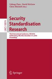 Security Standardisation Research: Third International Conference, SSR 2016, Gaithersburg, MD, USA, December 5–6, 2016, Proceedings