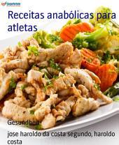 Receitas anabólicas para atletas: Nutrição esportiva para atletas