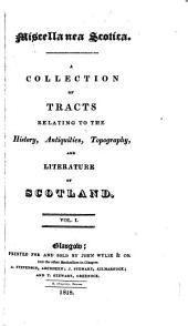 Miscellanea Scotica: A Collection of Tracts Relating to the History, Antiquities, Topography, and Literature of Scotland ...
