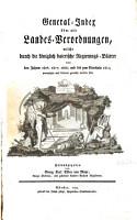General Index u e ber alle Landes Verordnungen  welche durch die ko e niglich baierische Regierungs Bla e tter von den Jahren 1806  1807  1808  und bis zum Etatsjahr 1809 10 promulgirt und bekannt gemacht worden sind PDF