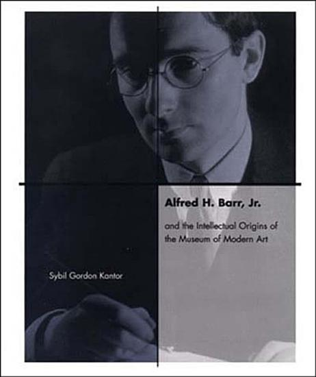 Alfred H  Barr  Jr  and the Intellectual Origins of the Museum of Modern Art PDF