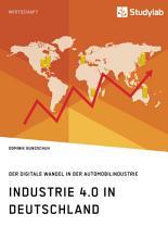 Industrie 4 0 in Deutschland  Der digitale Wandel in der Automobilindustrie PDF