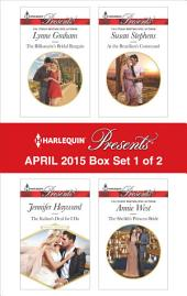 Harlequin Presents April 2015 - Box Set 1 of 2: The Billionaire's Bridal Bargain\The Italian's Deal for I Do\At the Brazilian's Command\The Sheikh's Princess Bride