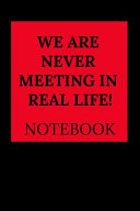 We Are Never Meeting in Real Life Notebook
