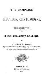 The Campaign of Lieut. Gen. John Burgoyne: And the Expedition of Lieut. Col. Barry St. Leger