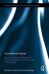 Surveillance Futures: Social and Ethical Implications of New Technologies for Children and Young People