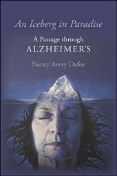 An Iceberg in Paradise: A Passage through Alzheimer's