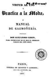Virtud al uso, y practica á la moda, ó, Manual de gazmoñería: publicalo Don Alejandro Giron para instruccion de su hijo el hermano Carlos del Niño Jesus