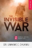 The Invisible War: 21-Day Spiritual Warfare Prayer Guide