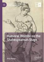 Humoral Wombs on the Shakespearean Stage PDF
