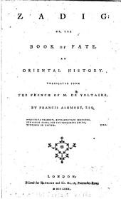 Zadig; Or, the Book of Fate. An Oriental History. Translated from the French of M. de Voltaire, by Francis Ashmore, Esq