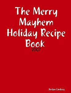 The Merry Mayhem Holiday Recipe Book of 2007 Book