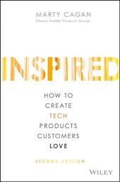 INSPIRED: How to Create Tech Products Customers Love, Edition 2