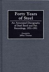 Forty Years of Steel: An Annotated Discography of Steel Band and Pan Recordings, 1951-1991