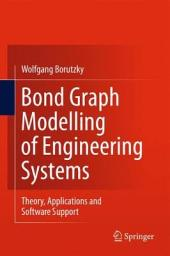Bond Graph Modelling of Engineering Systems: Theory, Applications and Software Support